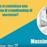 Webinar #3 Come si costruisce una campagna di crowdfunding di successo